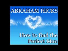 Abraham - Esther Hicks - Love - How To Find the Perfect Man - YouTube