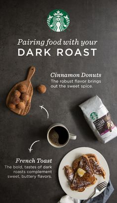 A bold dark roast is the perfect complement to sweet, spicy breads and treats like cinnamon donuts and french toast.