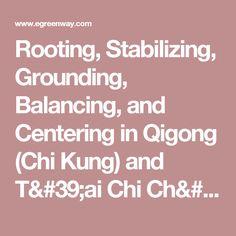 Rooting, Stabilizing, Grounding, Balancing, and Centering in Qigong (Chi  Kung) and T'ai Chi Ch'uan (Taijiquan) by Michael Garofalo