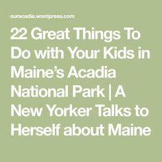 22 Great Things To Do with Your Kids in Maine's Acadia National Park | A New Yorker Talks to Herself about Maine