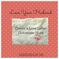 A Fun Way to Show Him You Love Him: Create a Love Letter Scavenger Hunt - Growing in His Glory