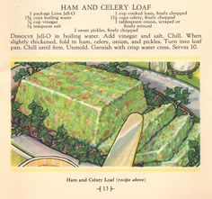 Ham and Celery Loaf...eewwww!! What was the deal with all these nasty gelatin recipes in the 60's?!