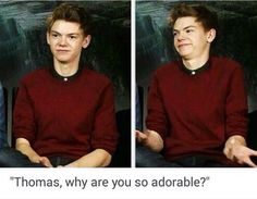Hehehe Because im Thomas Sangster