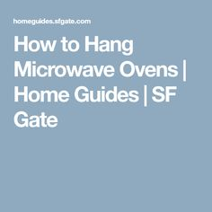 How to Hang Microwave Ovens | Home Guides | SF Gate