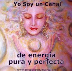 """DECRETOS PODEROSOS - YO SOY"""" UN CANAL DE ENERGÍA PURA Y PERFECTA - PROSPERIDAD UNIVERSAL - www.prosperidaduniversal.org"""