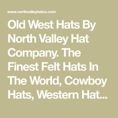 649152938bb Old West Hats By North Valley Hat Company. The Finest Felt Hats In The  World