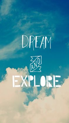 #Dream and #explore. From #lifelinequotes  http://lifelinequotes.com/post/79054455085/dream-and-explore-iphone-lifelinequotes