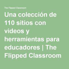 Una colección de 110 sitios con videos y herramientas para educadores   The Flipped Classroom