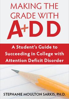 Making the Grade with ADD: A Student's Guide to Succeeding in College with Attention Deficit Disorder (this book might be helpful)