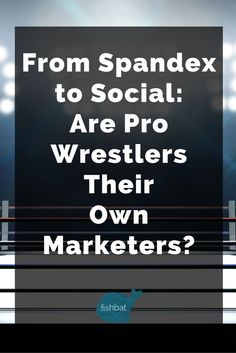 From Spandex to Social: Are Pro Wrestlers Their Own Marketers?  #marketing #socialmedia #digitalmarketing #wrestling