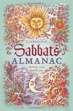Llewellyn's Sabbats Almanac: Samhain 2009 to Mabon 2010: Amazon.co.uk: Thuri Calafia, Lydia M Crabtree, Dan Furst, Raven Grimassi, Kristin Madden, Ann Moura: 9780738714967: Books