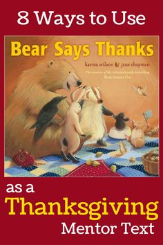 8 Ways to use Bear Says Thanks by Karma Wilson as a Thanksgiving mentor text.