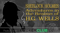 CLOSED:  Sherlock Holmes in the Realms of H.G. Wells Anthology -- A two-volume anthology with 20+ new adventures of Sherlock Holmes solving cases involving characters from the stories of H.G. Wells.
