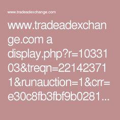 www.tradeadexchange.com a display.php?r=1033103&treqn=221423711&runauction=1&crr=e30c8fb3fbf9b0281502,EmRyUib6f1419257a4a584fd0c5&cbrandom=0.8685080567374825&cbtitle=&cbiframe=0&cbWidth=980&cbHeight=1312&cbdescription=&cbkeywords=