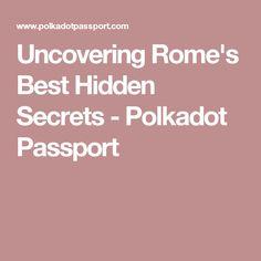 Uncovering Rome's Best Hidden Secrets - Polkadot Passport
