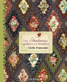 French and English Book from the publisher Quiltmania By Cecile Franconie Quilting Tutorials, Quilting Projects, Quilting Designs, Quilting Ideas, Sewing Projects, Quilt Patterns Free, Embroidery Patterns, Block Patterns, Hand Quilting