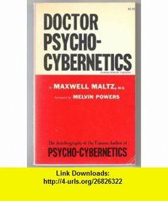 Doctor Psycho-Cybernetics Maxwell Maltz ,   ,  , ASIN: B00162D3OQ , tutorials , pdf , ebook , torrent , downloads , rapidshare , filesonic , hotfile , megaupload , fileserve