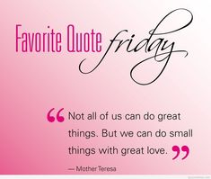 """Not all of us can do great things. But we can do small things with great love."" #QuoteforFriday #HappyFriyay #greatweekendahead #MotherTheresa #funday"