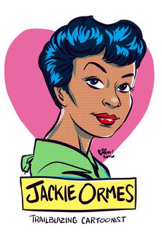 Day 69: Jackie Ormes She was the first African-American woman cartoonist. Her popular strips were syndicated in many Black newspapers from the 1930s through the 1950s. Her strips portrayed black Americans as smart, brave and sophisticated, a marked contrast to the racist images in many mainstream white publications. Though adventure/romance in nature, her stories addressed issues like racism and environmental destruction. https://en.wikipedia.org/wiki/Jackie_Ormes