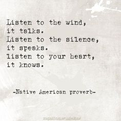 Listen to the wind, Native American Proverb Great Quotes, Quotes To Live By, Inspirational Quotes, Words Quotes, Me Quotes, Sayings, Motivation, Native American Proverb, Native American Wisdom
