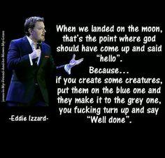 exactly!...I love Eddie Izzard :D