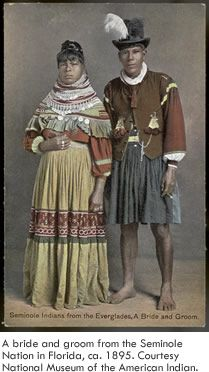 A bride and groom from the Seminole Nation in Florida, c.1895. Courtesy of the National Museum of the American Indian.