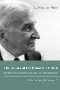 The Causes of the Economic Crisis, and Other Essays Before and After the Great Depression