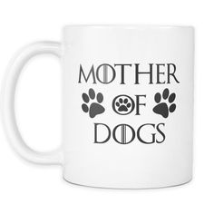 Mother Of Dogs White Mug Dog Lover Gift. Are You One Too?  mother of dog shirt, dog mug, dog clothes, dog mug, dog, dogs, dog gift, dog present, Game Of Thrones, #roninshirts