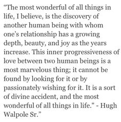"""""""the discovery of another human being with whom one's relationship has a growing depth, beauty and joy as the years increase ..."""""""