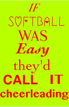 Some Random Person:LIES I TELL YOU LIES! People need to stop shamming cheerleaders! Me: oh shut up, have you heard a softball game? All cheerleaders do is jump and talk. Try going to a softball game one time Softball Chants, Softball Workouts, Softball Players, Fastpitch Softball, Lacrosse, Softball Coach, Volleyball, Funny Softball Quotes, Softball Stuff