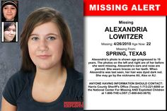 ALEXANDRIA LOWITZER, Age Now: 22, Missing: 04/26/2010. Missing From SPRING, TX. ANYONE HAVING INFORMATION SHOULD CONTACT: Harris County Sheriff's Office (Texas) 1-713-221-6000.