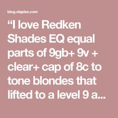 """""""I love Redken Shades EQ equal parts of + clear+ cap of to tone blondes that lifted to a level 9 and want a neutral but creamy tone. For more grab, do same the formula with and caps of – Matt Rez, Meche Salon Redken Color Formulas, Hair Color Formulas, Hair A, Love Hair, Great Hair, Colored Hair Tips, Colored Curly Hair, Redken Toner, Redken Hair Color"""