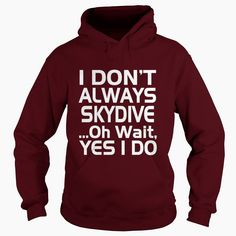 #Skydiving T-shirt, I don't always Skydive, Order HERE ==> https://www.sunfrogshirts.com/LifeStyle/124680969-708796515.html?51147, Please tag & share with your friends who would love it, #skydiving bucket list, skydiving tattoo words, skydiving tattoo life #firefighting #feuerwehr #brandweer  sky diver products, sky diver posts, sky diver beautiful #quote #sayings #quotes #saying #redhead #science #nature #ginger #sports #tattoos #technology #travel