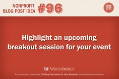 Nonprofit Blog Post Idea No. 96: Highlight an upcoming breakout session for your event.