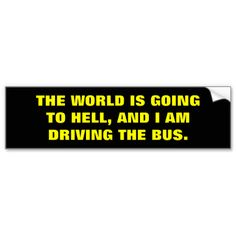 THE WORLD IS GOING TO HELL BUMPER STICKERS