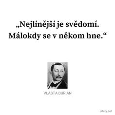 Nejlínější je svědomí. Málokdy se v někom hne. - Vlasta Burian Motto, We Heart It, Quotations, Motivational Quotes, Jokes, Wisdom, Caligraphy, Education, Life