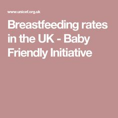 Breastfeeding rates in the UK - Baby Friendly Initiative