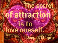 The Secret of Attraction is to love oneself.