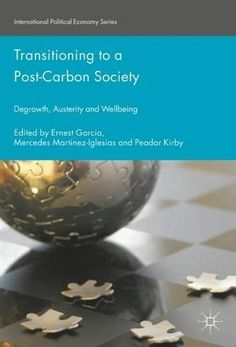 Transitioning to a Post-Carbon Society: Degrowth, Austerity and Wellbeing (International Political Economy...