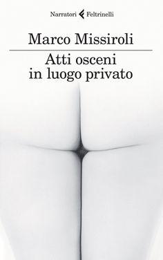 Atti osceni in luogo privato, Marco Missiroli, Feltrinelli  ****1/2