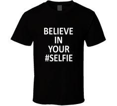 Believe In Your Selfie T Shirt