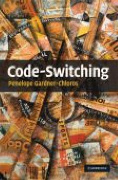 What Is Code Switching?: <i>Code-Switching</i> by Penelope Gardner-Chloros (Cambridge University Press, 2009)