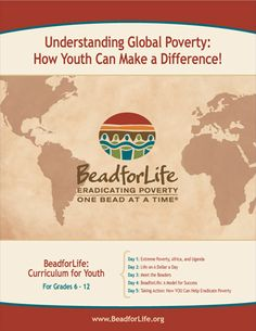 """BeadforLife's """"Understanding Global Poverty: How Youth Can Make a Difference"""" is a curriculum developed to engage your students in the fight against extreme poverty!  Includes 5 day lesson plans as well as specific activities to start the conversation about poverty.developed to engage your students in the fight against extreme poverty!"""
