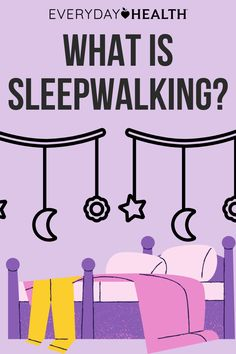 Learn everything you need to know about sleepwalking.