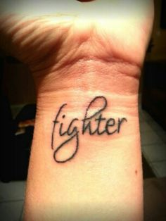 I'm a fighter to the end! Nothing can bring me down... EVER! I Love my new tattoo 11/5/12 :)