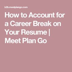How to Account for a Career Break on Your Resume | Meet Plan Go