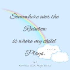 Somewhere over the rainbow is where my child plays.   Heritage Funeral Homes, Crematory and Memorial Parks, Arizona #grief #loss