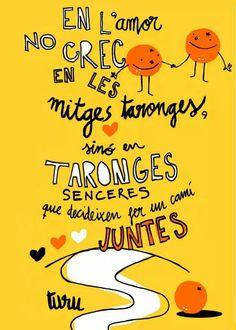 En el amor no creo en las medias naranjas, sino en naranjas enteras que deciden hacer un camino juntos