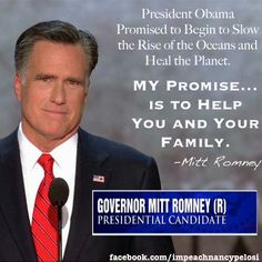 """WSJ James Taranto - """"What we enjoyed was the deft way in which Romney punctured Obama's self-aggrandizement--by quoting his most immodest promise ever, pausing for effect, then making an almost comically modest promise of his own."""" ~~~ """"President Obama promised to begin to slow the rise of the oceans and to heal the planet. My promise is to help you and your family."""" http://online.wsj.com/article/SB10000872396390443618604577623353358084444.html"""