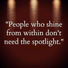 People who shine from within don't need the spotlight 自ら輝きを放つ人に スポットライトはいらない